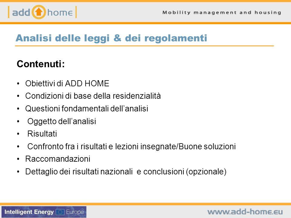 Analisi delle leggi & dei regolamenti Contenuti: Obiettivi di ADD HOME Condizioni di base della residenzialità Questioni fondamentali dellanalisi Ogge