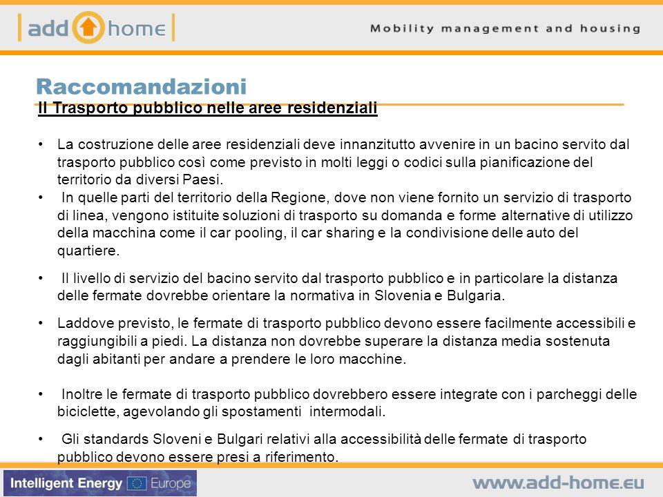 Raccomandazioni Il Trasporto pubblico nelle aree residenziali La costruzione delle aree residenziali deve innanzitutto avvenire in un bacino servito d