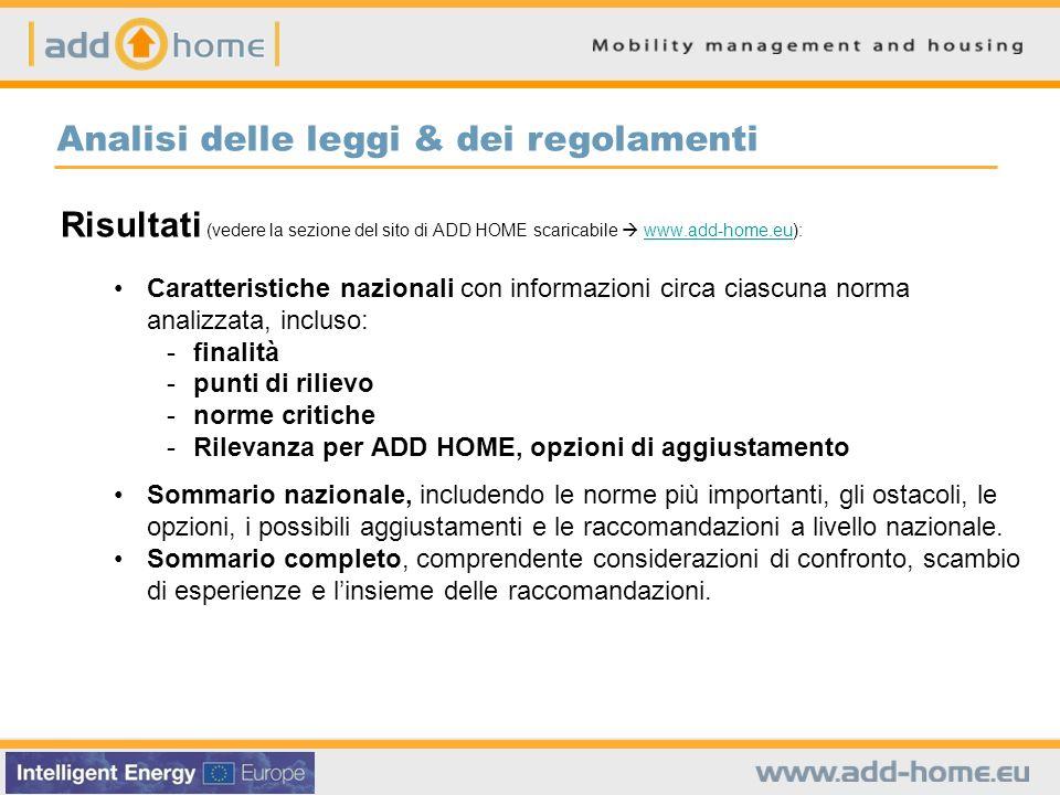 Risultati (vedere la sezione del sito di ADD HOME scaricabile www.add-home.eu):www.add-home.eu Caratteristiche nazionali con informazioni circa ciascuna norma analizzata, incluso: -finalità -punti di rilievo -norme critiche -Rilevanza per ADD HOME, opzioni di aggiustamento Sommario nazionale, includendo le norme più importanti, gli ostacoli, le opzioni, i possibili aggiustamenti e le raccomandazioni a livello nazionale.