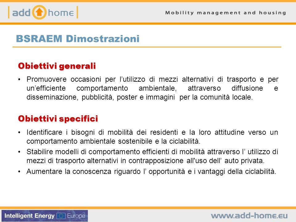 BSRAEM Dimostrazioni Obiettivi generali Promuovere occasioni per lutilizzo di mezzi alternativi di trasporto e per unefficiente comportamento ambienta