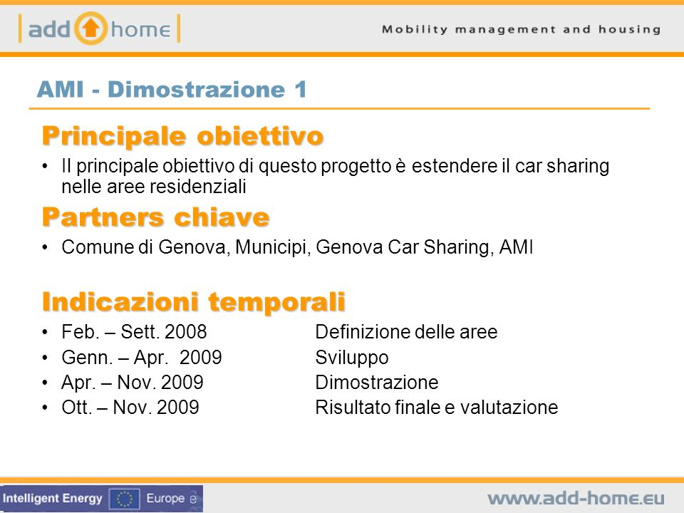 Principale obiettivo Il principale obiettivo di questo progetto è estendere il car sharing nelle aree residenziali Partners chiave Comune di Genova, M