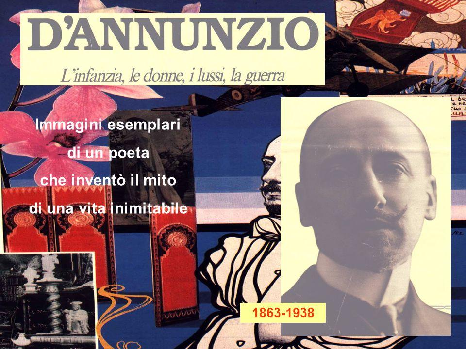 Immagini esemplari di un poeta che inventò il mito di una vita inimitabile 1863-1938