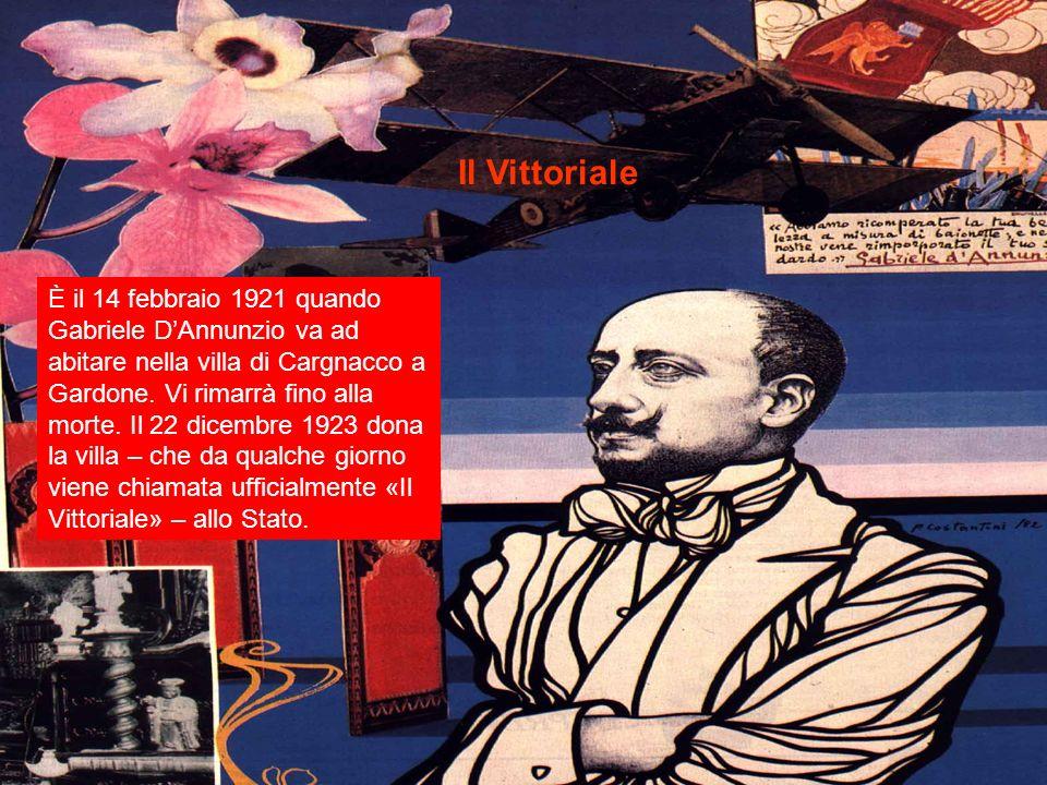 Il Vittoriale È il 14 febbraio 1921 quando Gabriele DAnnunzio va ad abitare nella villa di Cargnacco a Gardone. Vi rimarrà fino alla morte. Il 22 dice