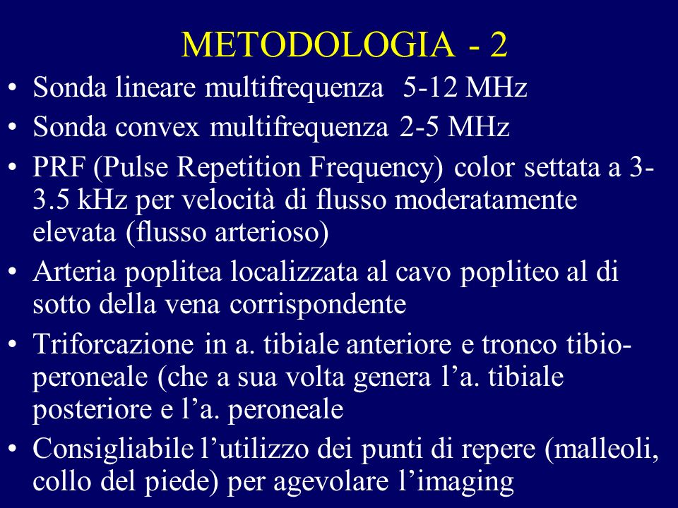 METODOLOGIA - 2 Sonda lineare multifrequenza 5-12 MHz Sonda convex multifrequenza 2-5 MHz PRF (Pulse Repetition Frequency) color settata a 3- 3.5 kHz