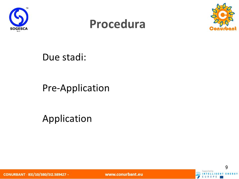 CONURBANT - IEE/10/380/SI2.589427 - www.conurbant.eu 9 Due stadi: Pre-Application Application Procedura
