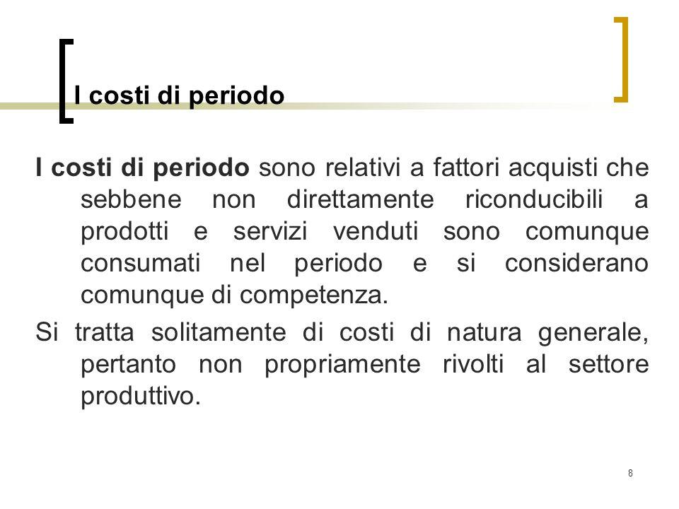 8 I costi di periodo I costi di periodo sono relativi a fattori acquisti che sebbene non direttamente riconducibili a prodotti e servizi venduti sono