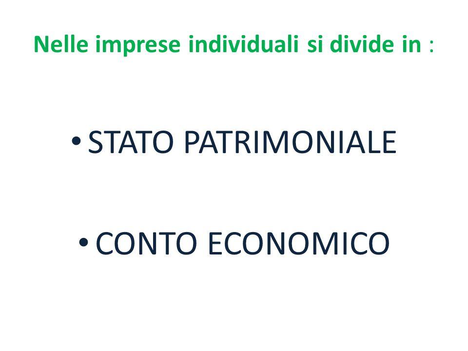 Nelle imprese individuali si divide in : STATO PATRIMONIALE CONTO ECONOMICO
