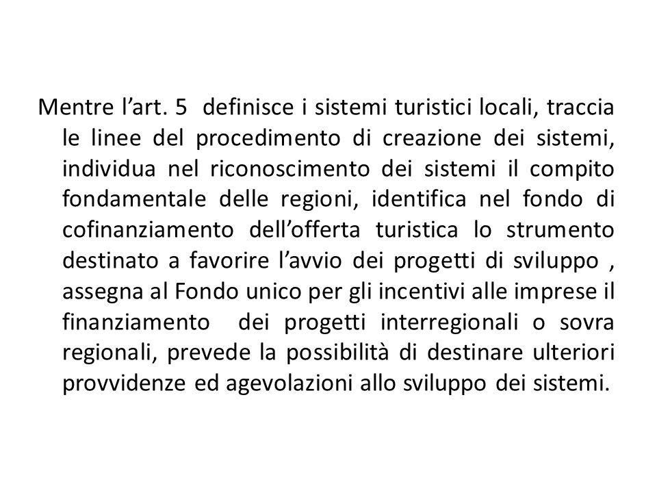 Mentre lart. 5 definisce i sistemi turistici locali, traccia le linee del procedimento di creazione dei sistemi, individua nel riconoscimento dei sist