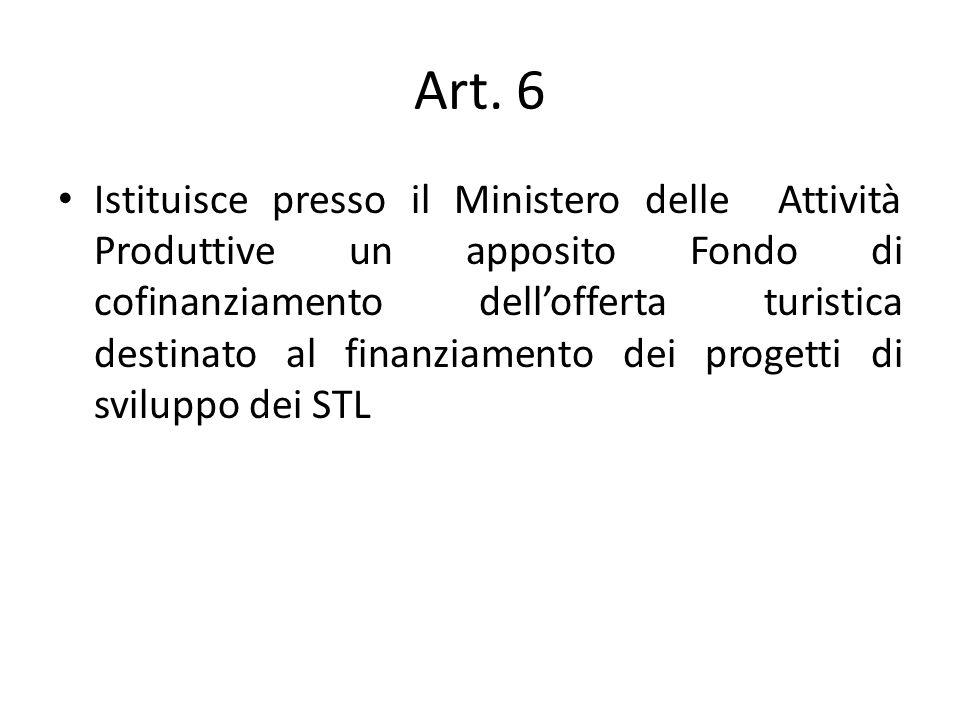 Art. 6 Istituisce presso il Ministero delle Attività Produttive un apposito Fondo di cofinanziamento dellofferta turistica destinato al finanziamento