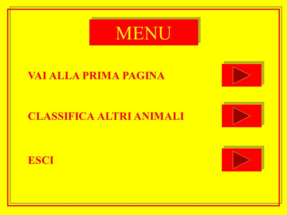 CLASSIFICA ALTRI ANIMALI VAI ALLA PRIMA PAGINA ESCI MENU