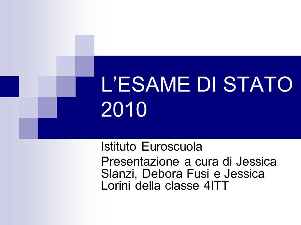 LESAME DI STATO 2010 Istituto Euroscuola Presentazione a cura di Jessica Slanzi, Debora Fusi e Jessica Lorini della classe 4ITT