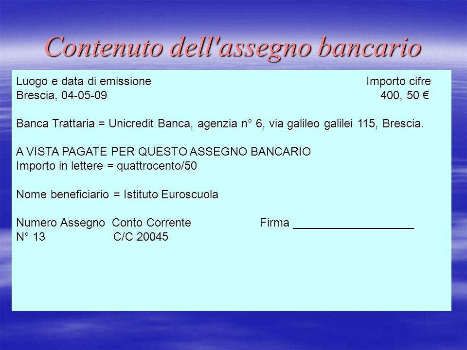 Contenuto dell'assegno bancario Luogo e data di emissione Importo cifre Brescia, 04-05-09 400, 50 Brescia, 04-05-09 400, 50 Banca Trattaria = Unicredi