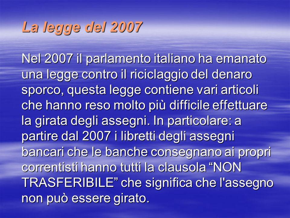 La legge del 2007 Nel 2007 il parlamento italiano ha emanato una legge contro il riciclaggio del denaro sporco, questa legge contiene vari articoli ch