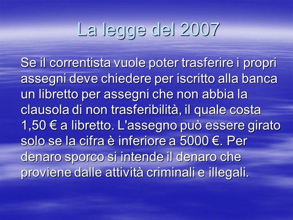 La legge del 2007 La legge del 2007 Se il correntista vuole poter trasferire i propri assegni deve chiedere per iscritto alla banca un libretto per as
