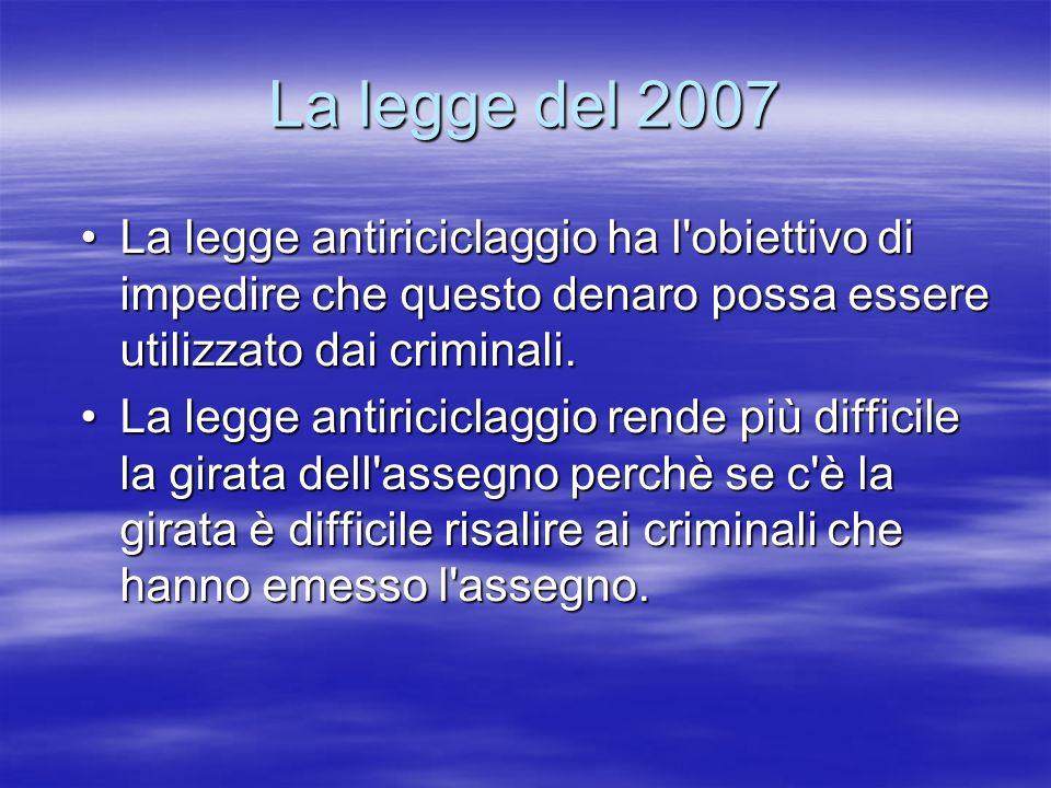 La legge del 2007 La legge antiriciclaggio ha l'obiettivo di impedire che questo denaro possa essere utilizzato dai criminali.La legge antiriciclaggio