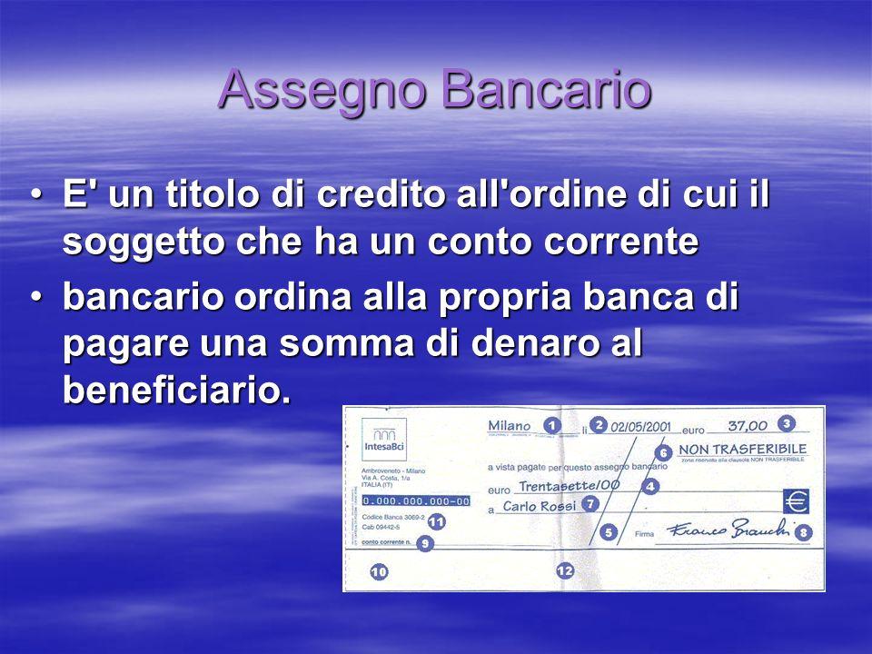 Assegno Bancario E' un titolo di credito all'ordine di cui il soggetto che ha un conto correnteE' un titolo di credito all'ordine di cui il soggetto c