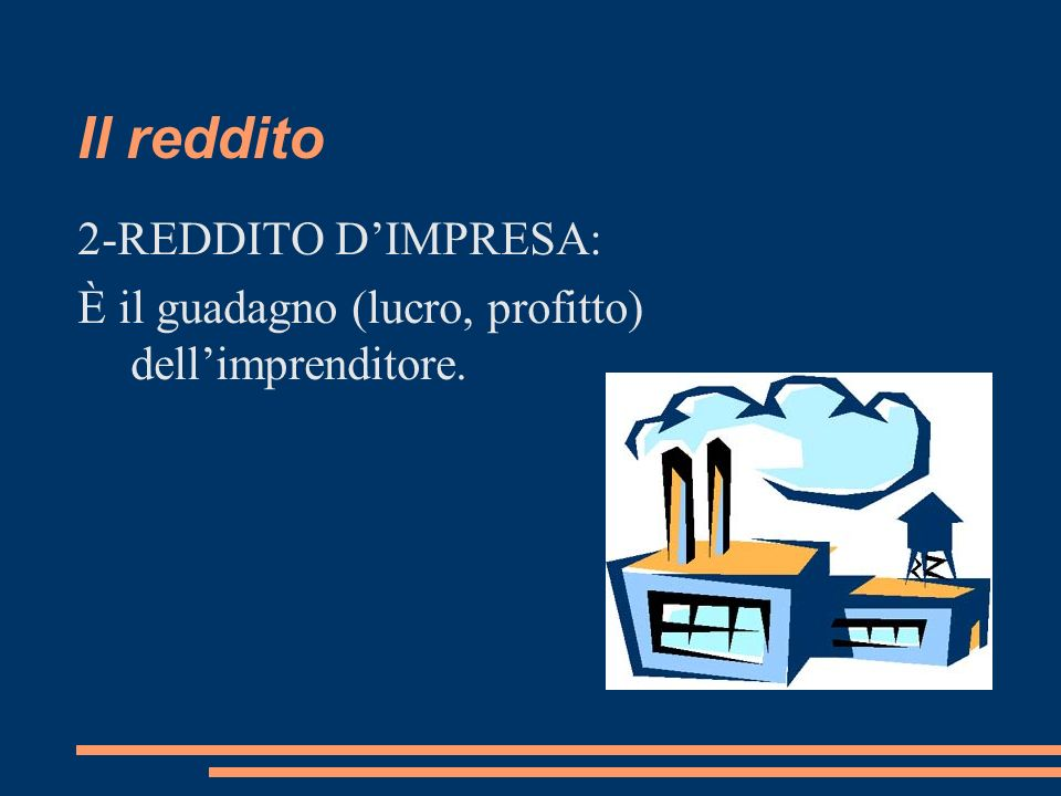 Il reddito 2-REDDITO DIMPRESA: È il guadagno (lucro, profitto) dellimprenditore.