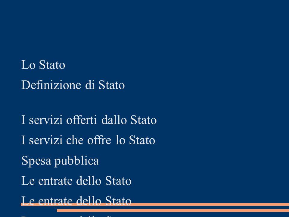 Lo Stato Definizione di Stato I servizi offerti dallo Stato I servizi che offre lo Stato Spesa pubblica Le entrate dello Stato I tributi Esempi di Imp