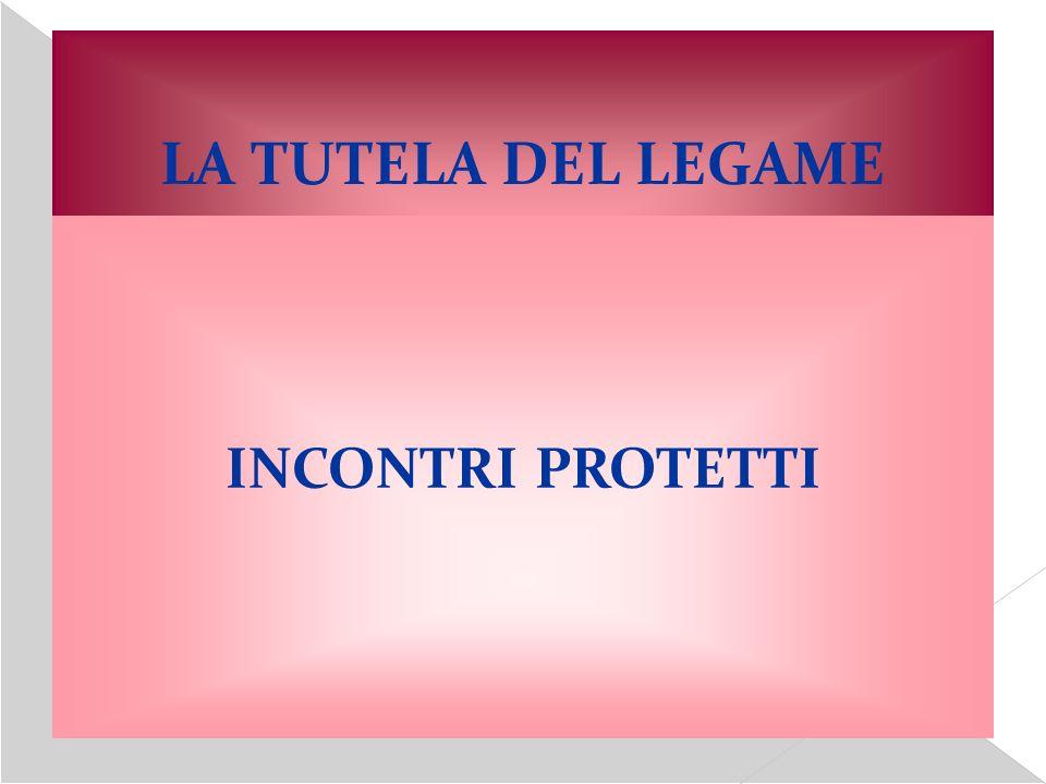 LA TUTELA DEL LEGAME GENITORIALE INCONTRI PROTETTI