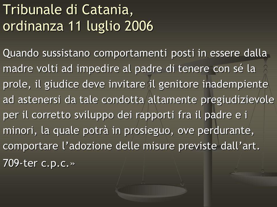 Tribunale di Catania, ordinanza 11 luglio 2006 Quando sussistano comportamenti posti in essere dalla madre volti ad impedire al padre di tenere con sé