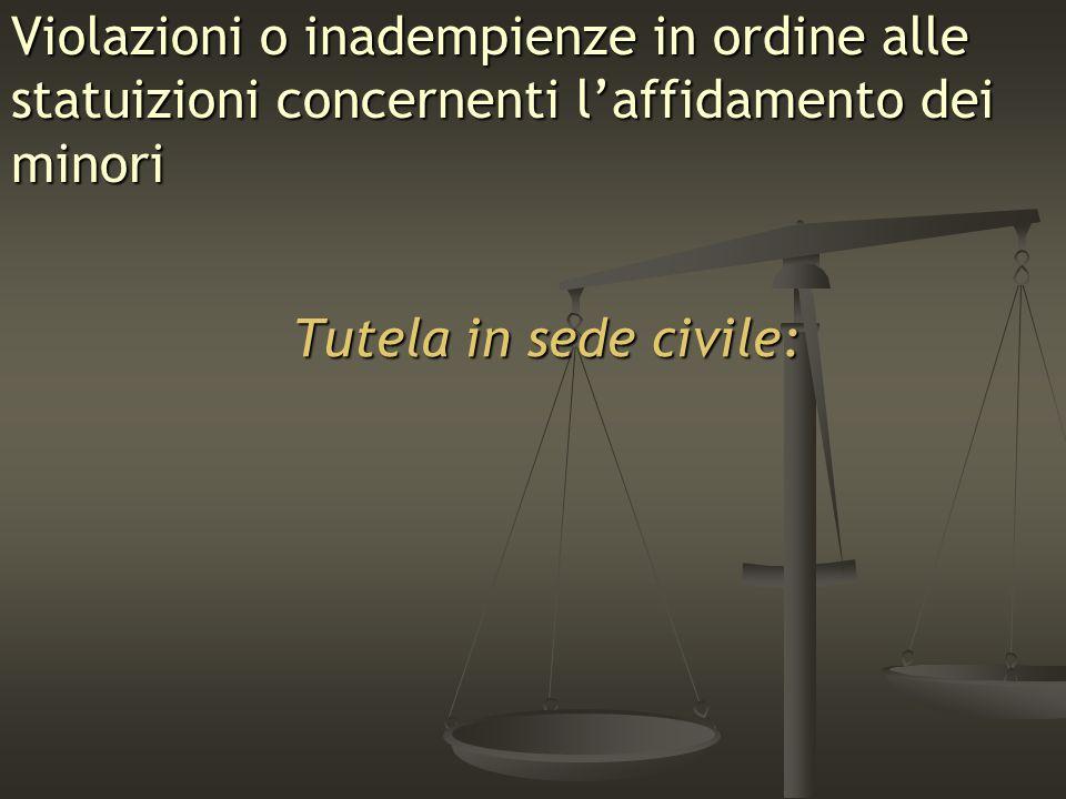 Violazioni o inadempienze in ordine alle statuizioni concernenti laffidamento dei minori Tutela in sede civile: