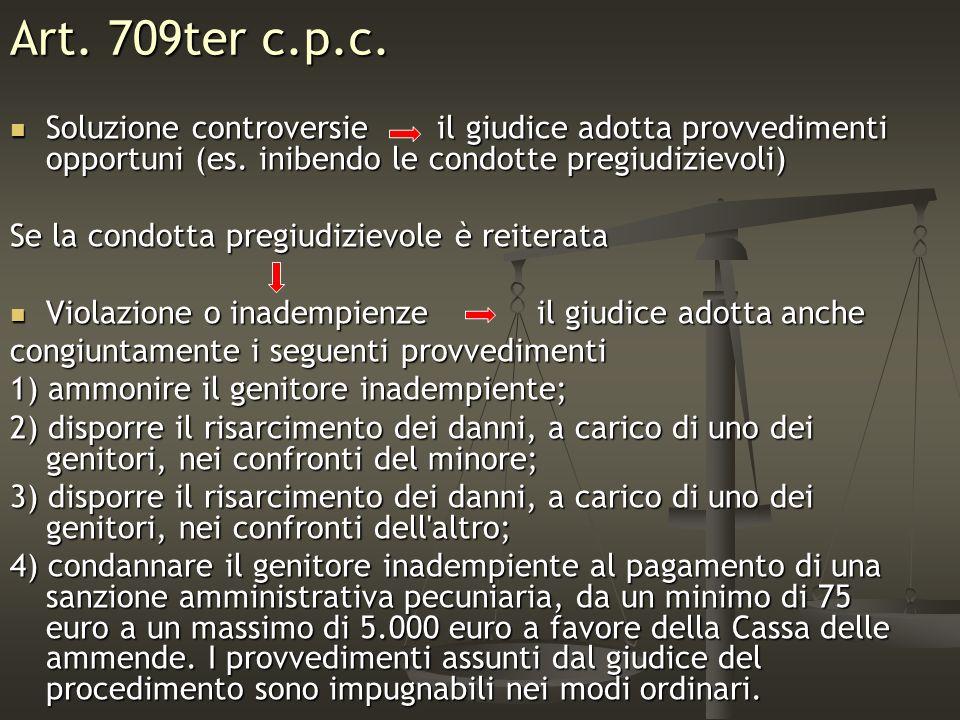 Art. 709ter c.p.c. Soluzione controversie il giudice adotta provvedimenti opportuni (es. inibendo le condotte pregiudizievoli) Soluzione controversie