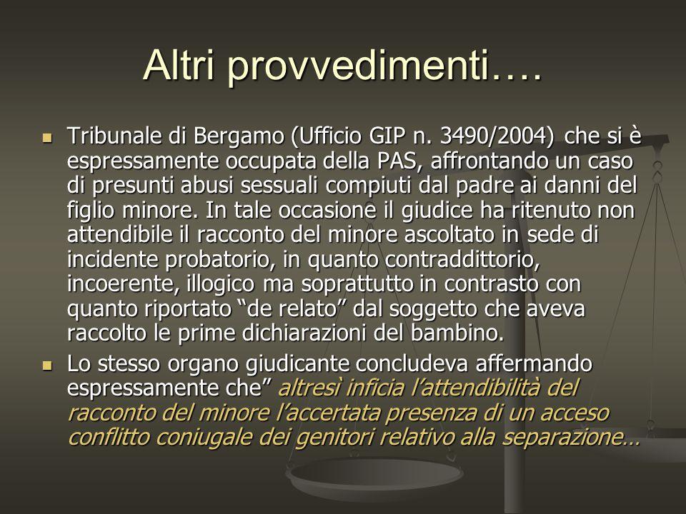 Altri provvedimenti…. Tribunale di Bergamo (Ufficio GIP n. 3490/2004) che si è espressamente occupata della PAS, affrontando un caso di presunti abusi