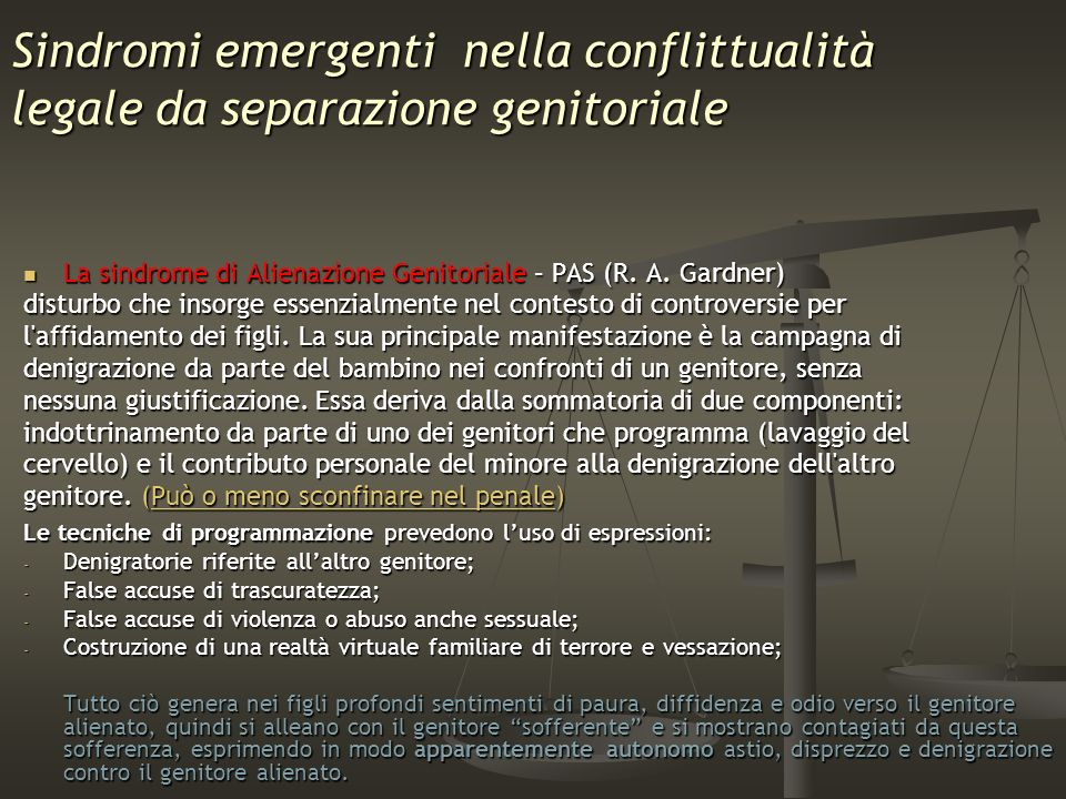Sindromi emergenti nella conflittualità legale da separazione genitoriale La sindrome di Alienazione Genitoriale – PAS (R. A. Gardner) La sindrome di