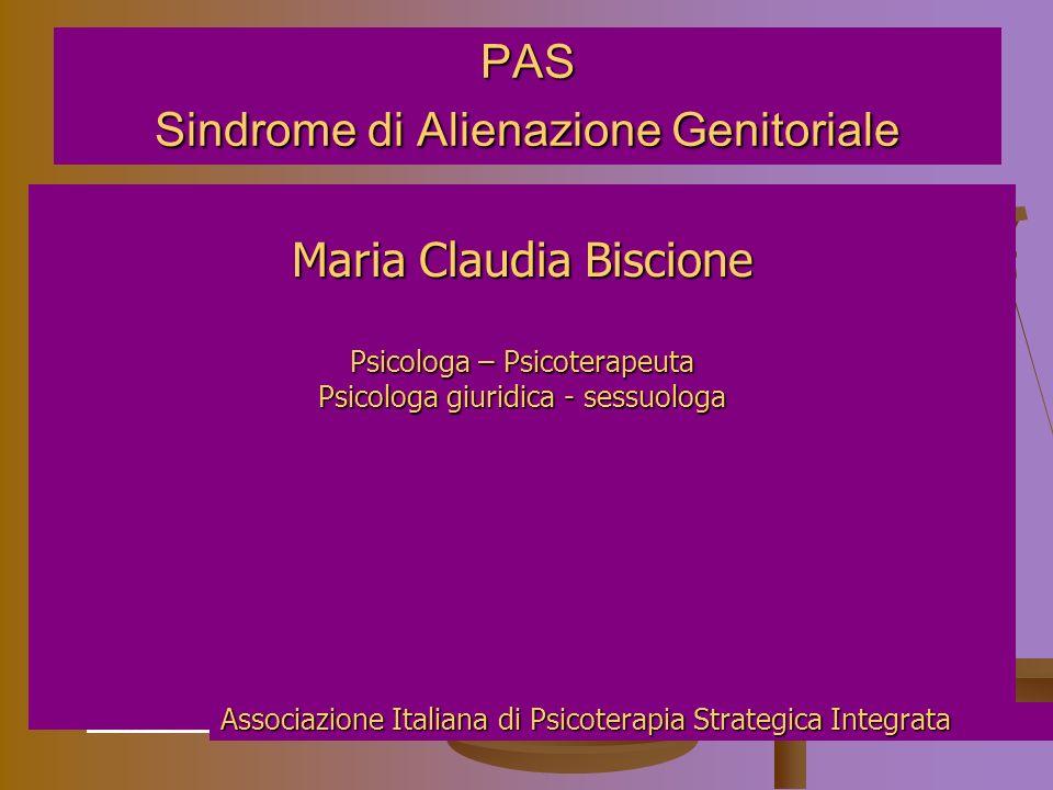 PAS Sindrome di Alienazione Genitoriale Maria Claudia Biscione Psicologa – Psicoterapeuta Psicologa giuridica - sessuologa Associazione Italiana di Psicoterapia Strategica Integrata