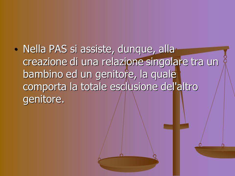 Nella PAS si assiste, dunque, alla creazione di una relazione singolare tra un bambino ed un genitore, la quale comporta la totale esclusione del altro genitore.