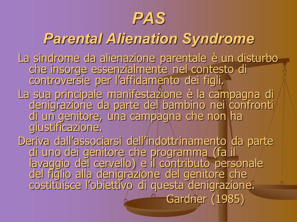 PAS Parental Alienation Syndrome La sindrome da alienazione parentale è un disturbo che insorge essenzialmente nel contesto di controversie per laffidamento dei figli.