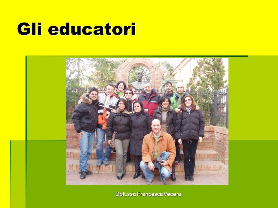 Gli educatori Dott.ssa Francesca Vecera