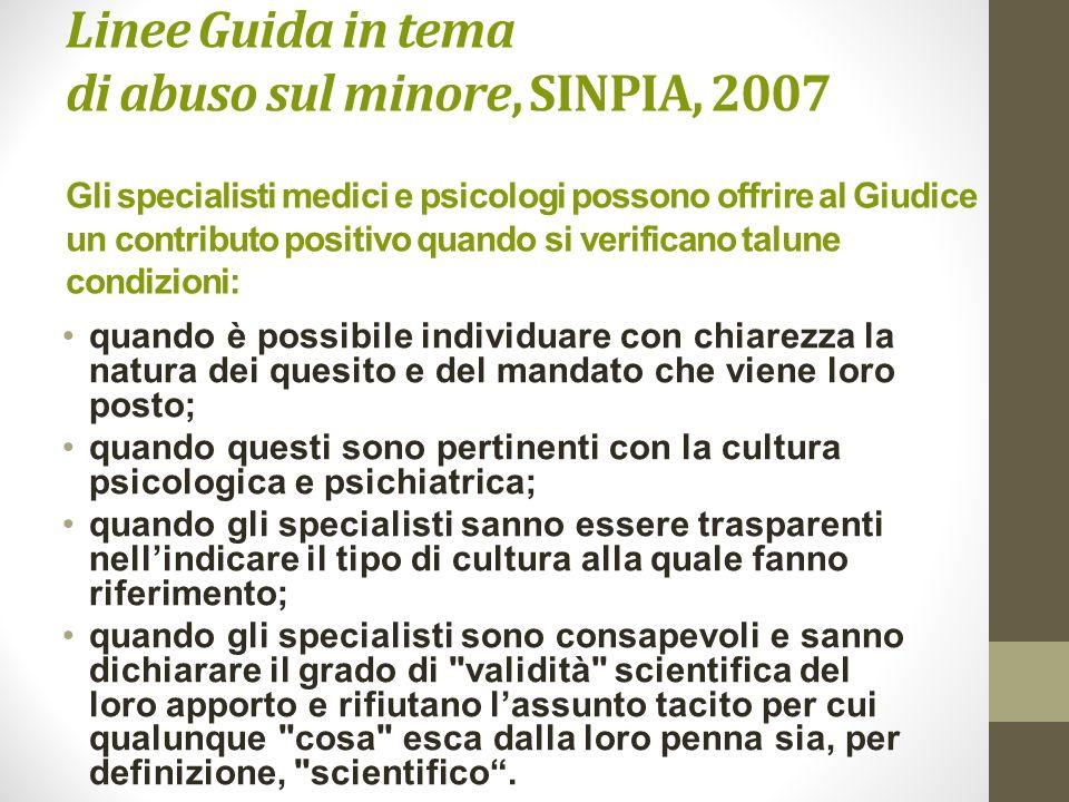 Linee Guida in tema di abuso sul minore, SINPIA, 2007 Gli specialisti medici e psicologi possono offrire al Giudice un contributo positivo quando si v
