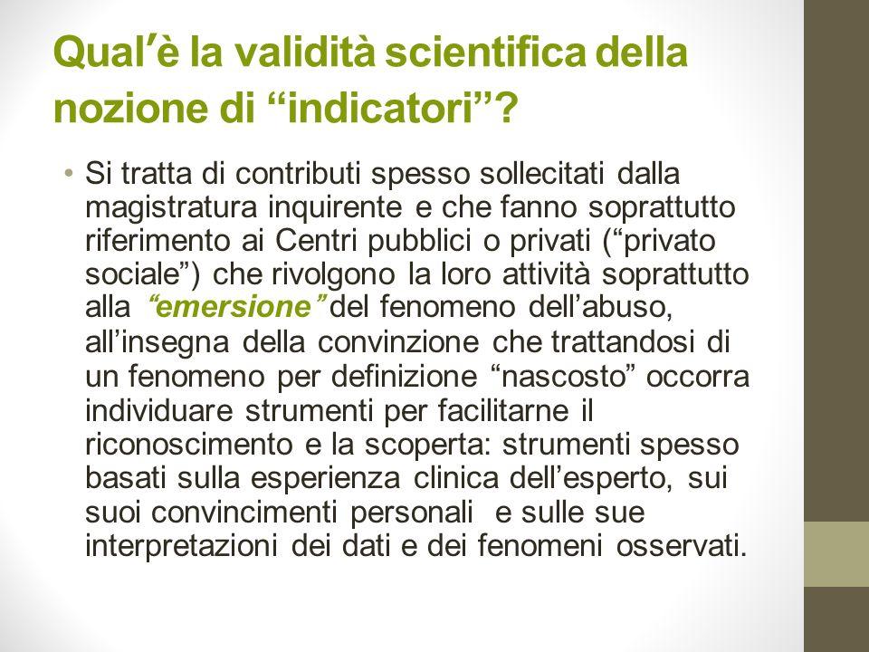 Qualè la validità scientifica della nozione di indicatori? Si tratta di contributi spesso sollecitati dalla magistratura inquirente e che fanno soprat