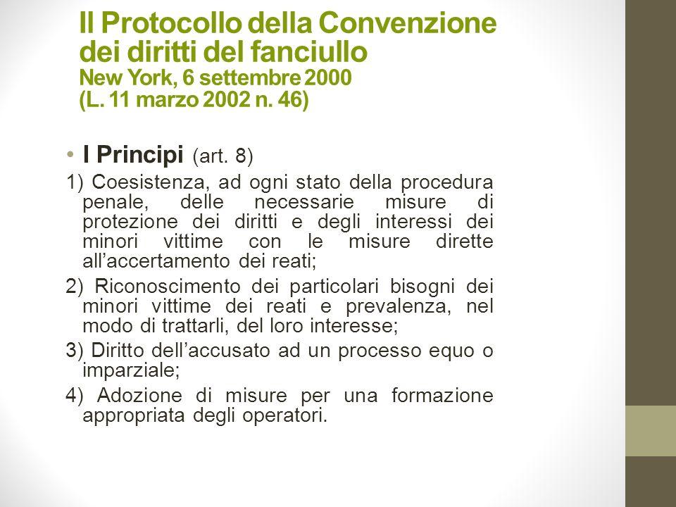Il Protocollo della Convenzione dei diritti del fanciullo New York, 6 settembre 2000 (L. 11 marzo 2002 n. 46) I Principi (art. 8) 1) Coesistenza, ad o