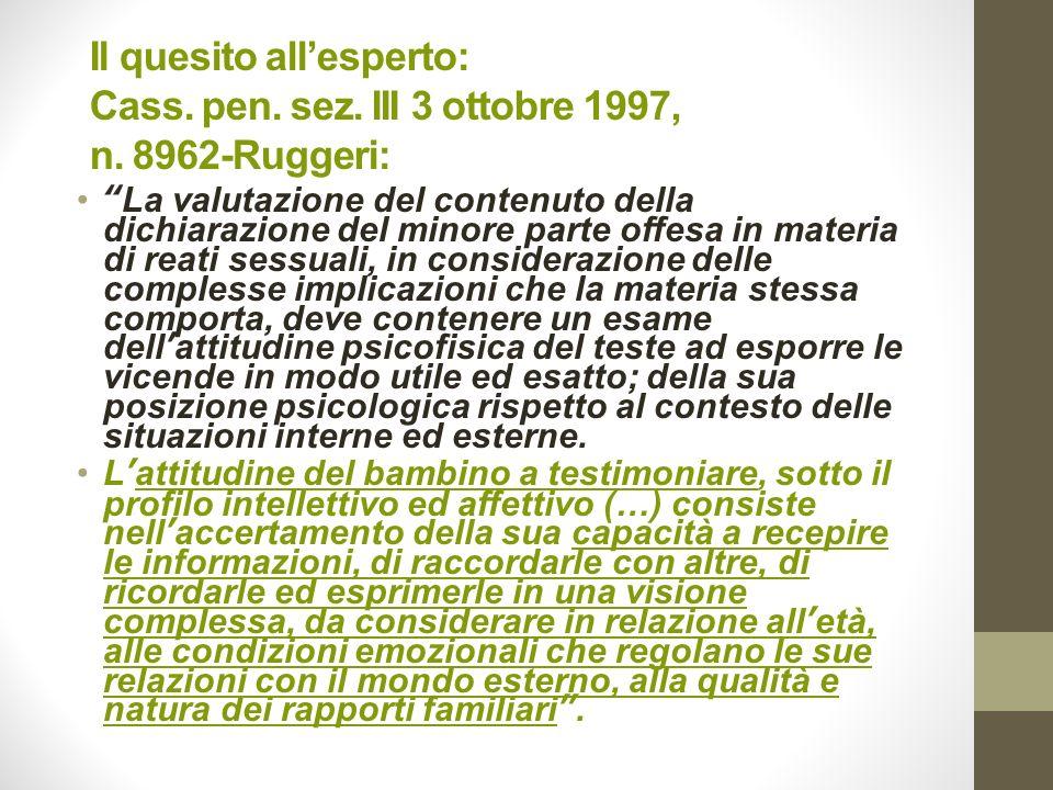 Il quesito allesperto: Cass. pen. sez. III 3 ottobre 1997, n. 8962-Ruggeri: La valutazione del contenuto della dichiarazione del minore parte offesa i