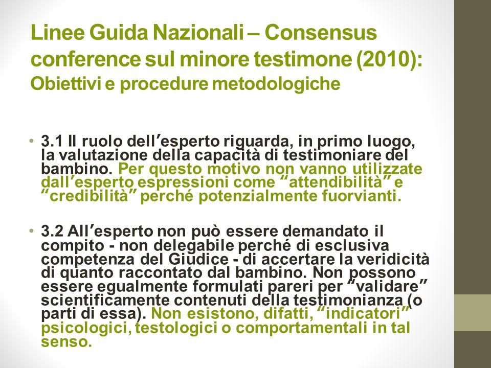 Linee Guida Nazionali – Consensus conference sul minore testimone (2010): Obiettivi e procedure metodologiche 3.1 Il ruolo dellesperto riguarda, in pr