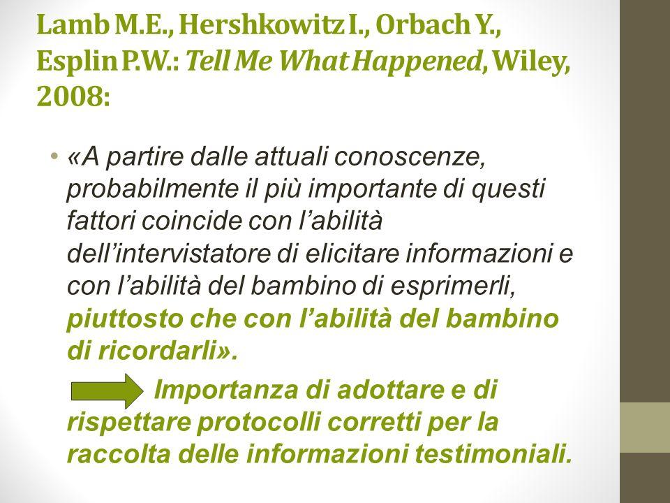 Lamb M.E., Hershkowitz I., Orbach Y., Esplin P.W.: Tell Me What Happened, Wiley, 2008: «A partire dalle attuali conoscenze, probabilmente il più impor