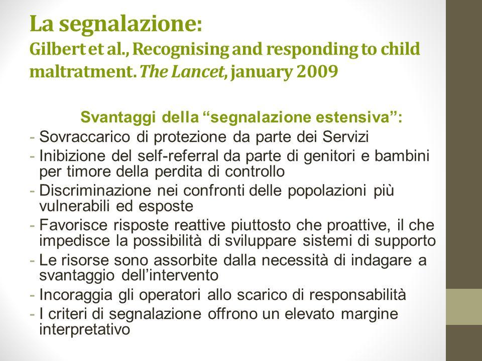 La segnalazione: Gilbert et al., Recognising and responding to child maltratment. The Lancet, january 2009 Svantaggi della segnalazione estensiva: -So