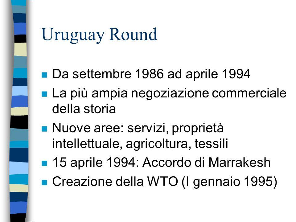Differenze fra GATT e WTO n Il GATT era un accordo provvisorio su specifiche materie, mai ratificato dai parlamenti e non conteneva indicazioni per la creazione di una organizzazione n La WTO e i suoi accordi sono permanenti, organizzazione internazionale, ratifica parlamentare n Si è membri della WTO, si era parti contraenti nel GATT n GATT=commercio di merci; WTO anche servizi e diritti di proprietà intellettuale n Le risoluzioni di controversie nella WTO sono più veloci ed automatiche di quella in vigore nel GATT; le relative decisioni non possono essere bloccate