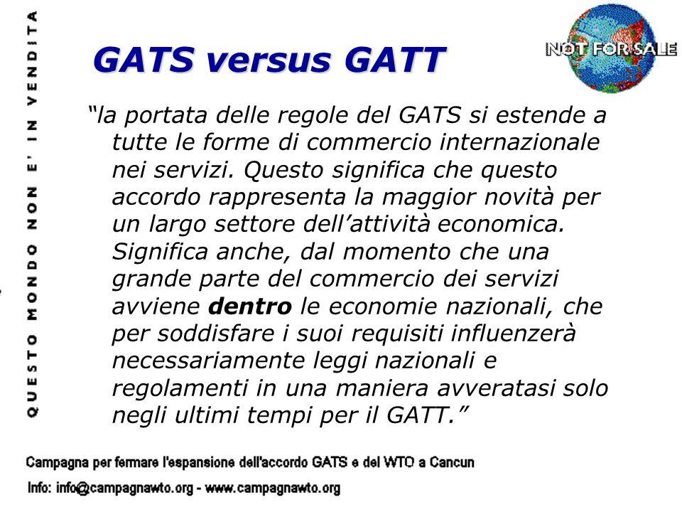 la portata delle regole del GATS si estende a tutte le forme di commercio internazionale nei servizi. Questo significa che questo accordo rappresenta