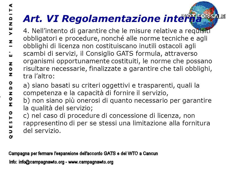 Art. VI Regolamentazione interna 4. Nellintento di garantire che le misure relative a requisiti obbligatori e procedure, nonché alle norme tecniche e