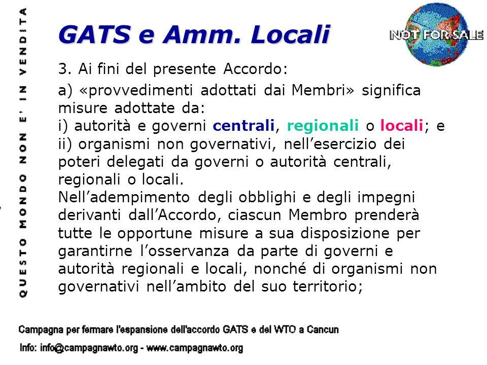 GATS e Amm. Locali 3. Ai fini del presente Accordo: a) «provvedimenti adottati dai Membri» significa misure adottate da: i) autorità e governi central