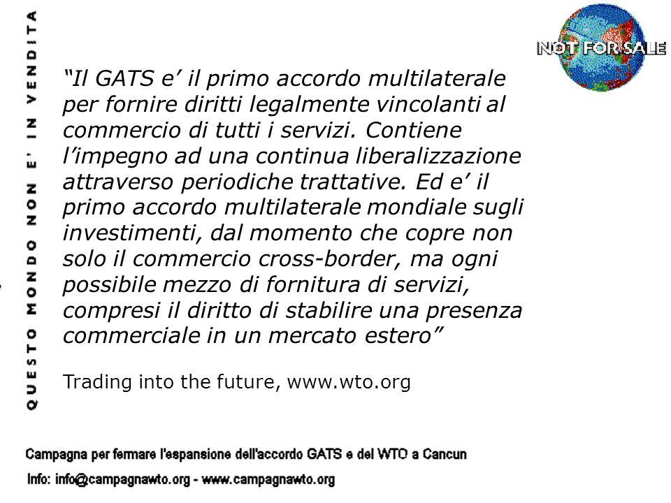 Il GATS e il primo accordo multilaterale per fornire diritti legalmente vincolanti al commercio di tutti i servizi. Contiene limpegno ad una continua