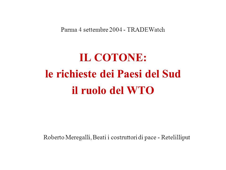 IL COTONE: le richieste dei Paesi del Sud, il ruolo del WTO Qualche dato su produzione e commercio del cotone la costante discesa dei prezzi lAfrica liniziativa in seno al WTO la disputa Brasile - USA quale futuro dopo Ginevra ?