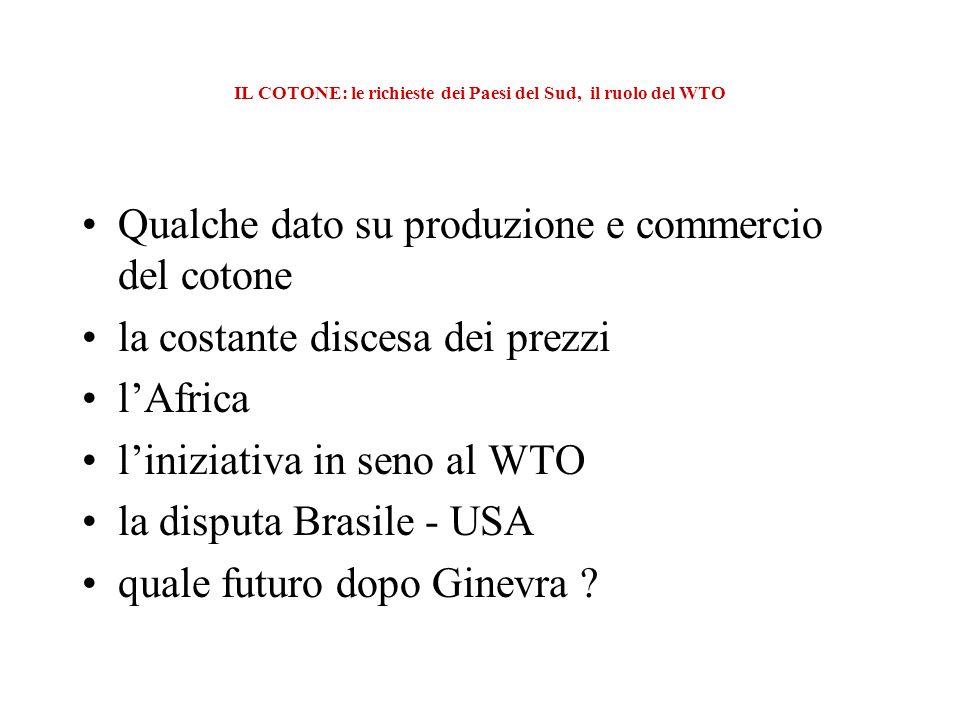 IL COTONE: le richieste dei Paesi del Sud, il ruolo del WTO un negoziato autonomo da quello agricolo Iniziativa WTO: cosa volevano da Ginevra?
