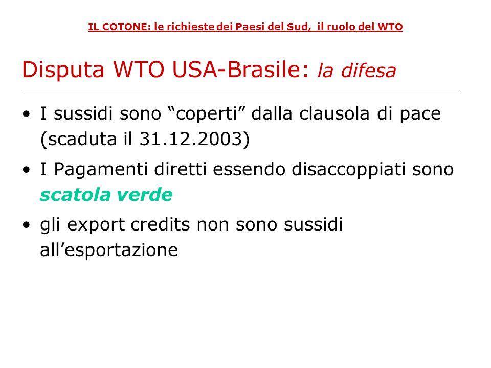 IL COTONE: le richieste dei Paesi del Sud, il ruolo del WTO I sussidi sono coperti dalla clausola di pace (scaduta il 31.12.2003) I Pagamenti diretti