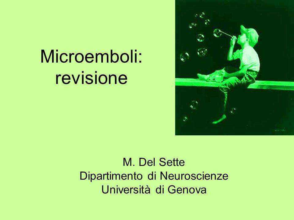 Microemboli: revisione M. Del Sette Dipartimento di Neuroscienze Università di Genova