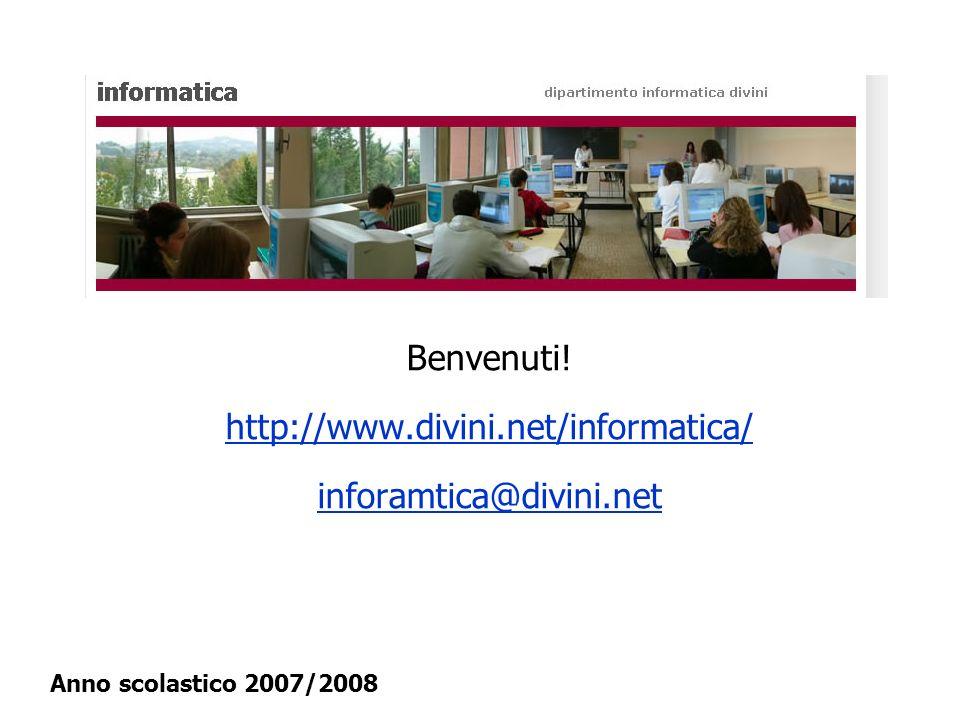 Benvenuti! http://www.divini.net/informatica/ inforamtica@divini.net http://www.divini.net/informatica/ inforamtica@divini.net Anno scolastico 2007/20