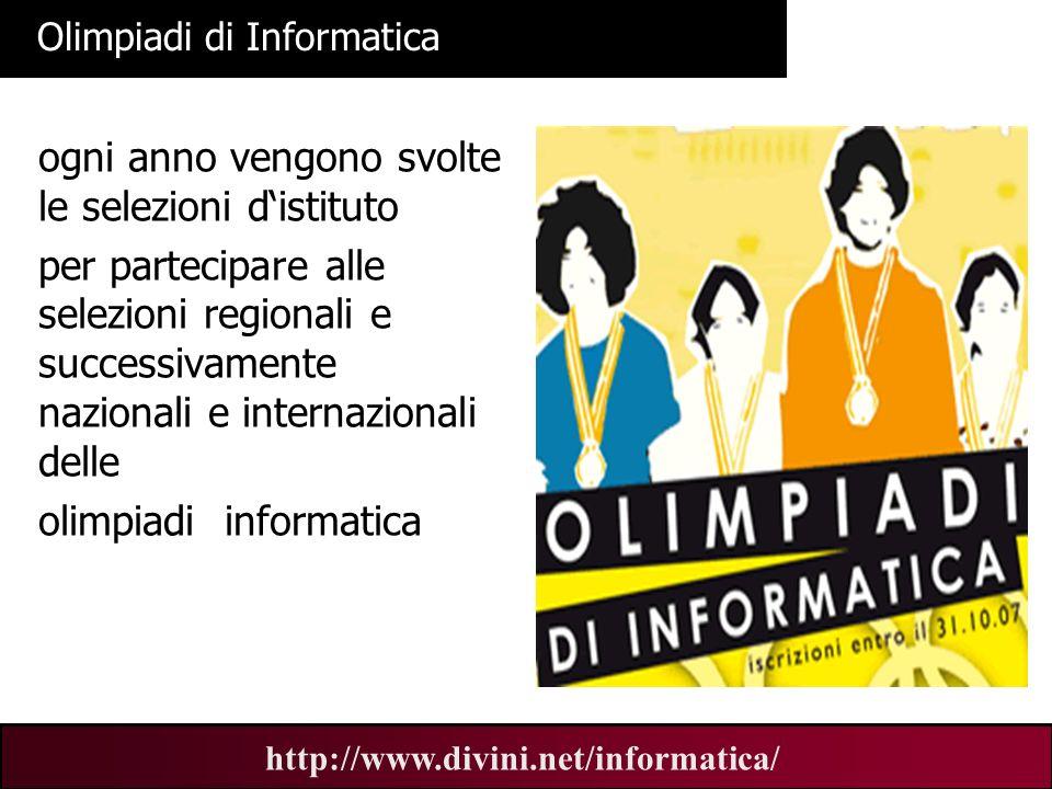 00 AN 13 http://www.divini.net/informatica/ Olimpiadi di Informatica ogni anno vengono svolte le selezioni distituto per partecipare alle selezioni re